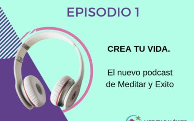 Crea Tu Vida: El nuevo podcast de Meditar y Éxito
