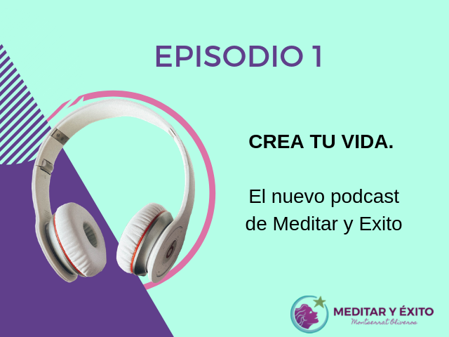 Podcast 1 Crea Tu Vida: El nuevo podcast de Meditar y Éxito
