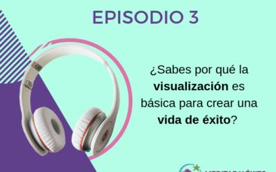 Podcast 3: ¿Sabes por qué la visualización es básica para tener una vida de éxito?