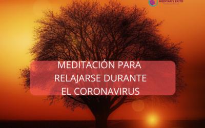 ¿Quieres conocer la Meditacion que creé, para ayudar a las personas a relajarse durante el coronavirus?