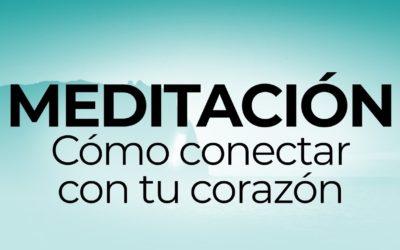 """Meditación """"Cómo conectar con tu corazón"""""""