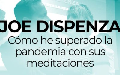 Dr. Joe Dispenza y pandemia. ¡Medita y reinvéntate!